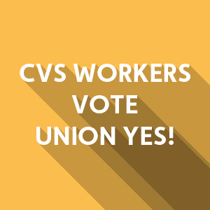 CVS Workers Vote Union Yes!